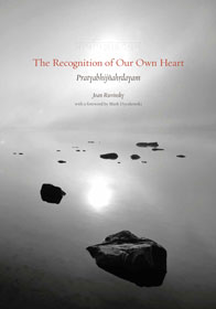 The Recognition of Our Own Heart: Ponderings on the Pratyabhijñahrydayam